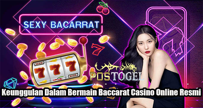 Keunggulan Dalam Bermain Baccarat Casino Online Resmi