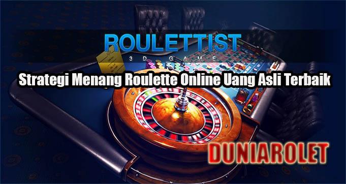 Strategi Menang Roulette Online Uang Asli Terbaik